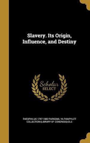 Bog, hardback Slavery. Its Origin, Influence, and Destiny af Theophilus 1797-1882 Parsons
