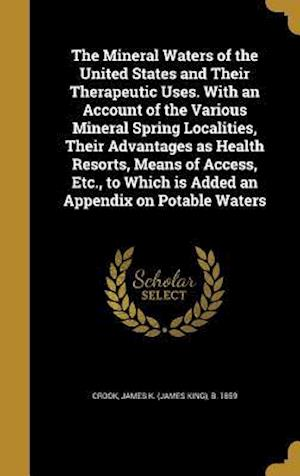 Bog, hardback The Mineral Waters of the United States and Their Therapeutic Uses. with an Account of the Various Mineral Spring Localities, Their Advantages as Heal
