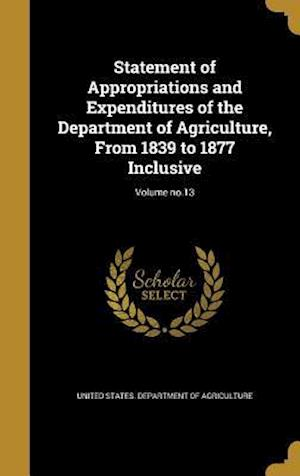Bog, hardback Statement of Appropriations and Expenditures of the Department of Agriculture, from 1839 to 1877 Inclusive; Volume No.13