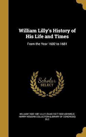 Bog, hardback William Lilly's History of His Life and Times af Elias 1617-1692 Ashmole, William 1602-1681 Lilly