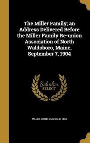 Bog, hardback The Miller Family; An Address Delivered Before the Miller Family Re-Union Association of North Waldoboro, Maine, September 7, 1904