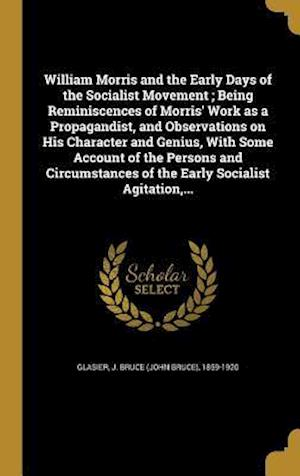 Bog, hardback William Morris and the Early Days of the Socialist Movement; Being Reminiscences of Morris' Work as a Propagandist, and Observations on His Character