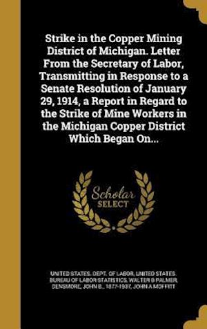 Bog, hardback Strike in the Copper Mining District of Michigan. Letter from the Secretary of Labor, Transmitting in Response to a Senate Resolution of January 29, 1 af Walter B. Palmer