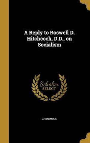 Bog, hardback A Reply to Roswell D. Hitchcock, D.D., on Socialism