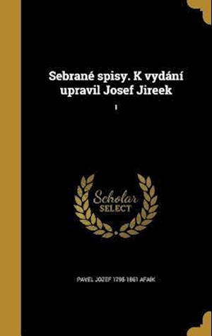 Sebrane Spisy. K Vydani Upravil Josef Jireek; 1 af Pavel Jozef 1795-1861 Afaik