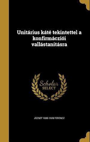 Bog, hardback Unitarius Kate Tekintettel a Konfirmaczioi Vallastanitasra af Jozsef 1835-1928 Ferencz