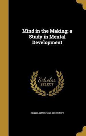 Mind in the Making; A Study in Mental Development af Edgar James 1860-1932 Swift