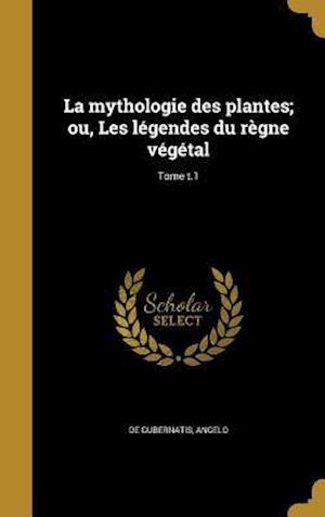 Bog, hardback La Mythologie Des Plantes; Ou, Les Legendes Du Regne Vegetal; Tome T.1