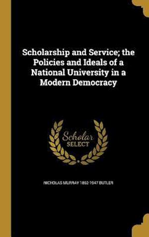 Bog, hardback Scholarship and Service; The Policies and Ideals of a National University in a Modern Democracy af Nicholas Murray 1862-1947 Butler