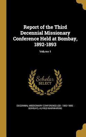 Bog, hardback Report of the Third Decennial Missionary Conference Held at Bombay, 1892-1893; Volume 1 af Alfred Mainwaring