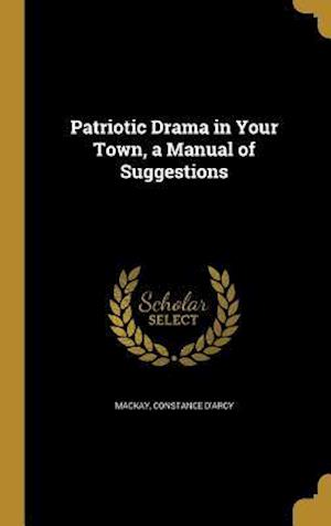 Bog, hardback Patriotic Drama in Your Town, a Manual of Suggestions