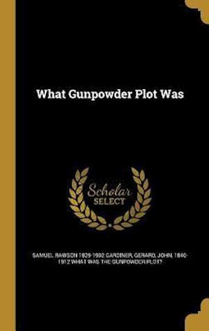 Bog, hardback What Gunpowder Plot Was af Samuel Rawson 1829-1902 Gardiner