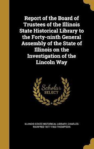 Bog, hardback Report of the Board of Trustees of the Illinois State Historical Library to the Forty-Ninth General Assembly of the State of Illinois on the Investiga af Charles Manfred 1877-1963 Thompson