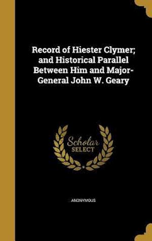 Bog, hardback Record of Hiester Clymer; And Historical Parallel Between Him and Major-General John W. Geary