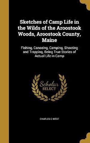 Bog, hardback Sketches of Camp Life in the Wilds of the Aroostook Woods, Aroostook County, Maine af Charles C. West