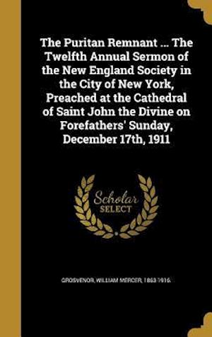 Bog, hardback The Puritan Remnant ... the Twelfth Annual Sermon of the New England Society in the City of New York, Preached at the Cathedral of Saint John the Divi