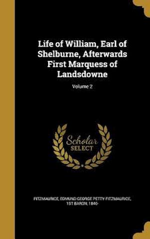 Bog, hardback Life of William, Earl of Shelburne, Afterwards First Marquess of Landsdowne; Volume 2