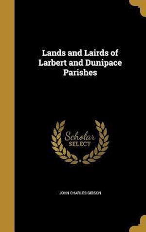 Bog, hardback Lands and Lairds of Larbert and Dunipace Parishes af John Charles Gibson