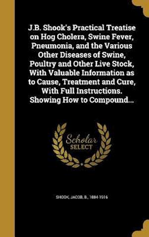 Bog, hardback J.B. Shook's Practical Treatise on Hog Cholera, Swine Fever, Pneumonia, and the Various Other Diseases of Swine, Poultry and Other Live Stock, with Va