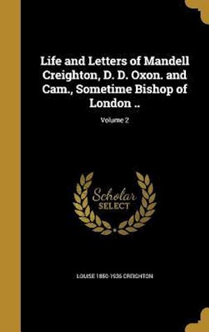 Bog, hardback Life and Letters of Mandell Creighton, D. D. Oxon. and CAM., Sometime Bishop of London ..; Volume 2 af Louise 1850-1936 Creighton