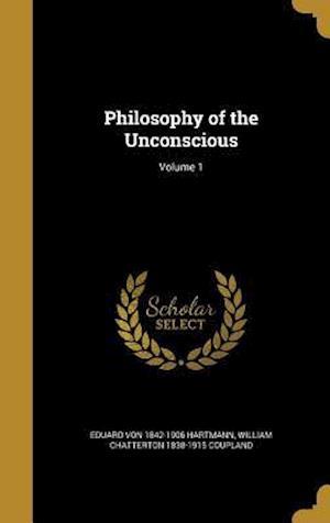 Philosophy of the Unconscious; Volume 1 af William Chatterton 1838-1915 Coupland, Eduard Von 1842-1906 Hartmann