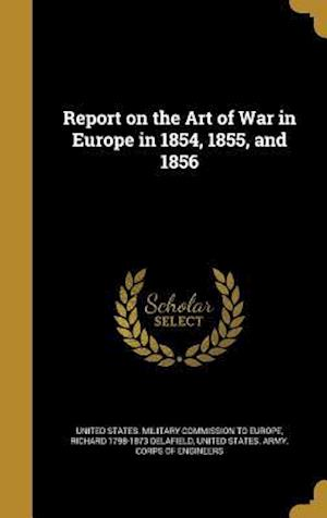 Bog, hardback Report on the Art of War in Europe in 1854, 1855, and 1856 af Richard 1798-1873 Delafield