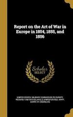 Report on the Art of War in Europe in 1854, 1855, and 1856 af Richard 1798-1873 Delafield