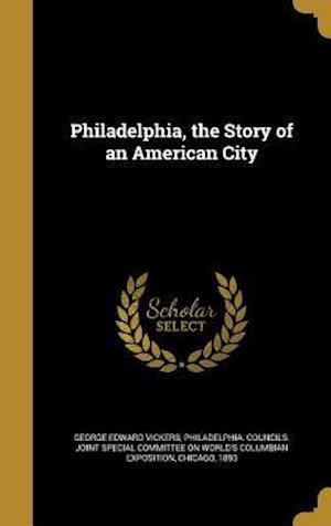 Bog, hardback Philadelphia, the Story of an American City af George Edward Vickers