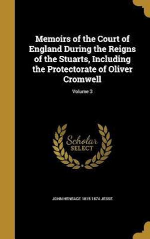 Bog, hardback Memoirs of the Court of England During the Reigns of the Stuarts, Including the Protectorate of Oliver Cromwell; Volume 3 af John Heneage 1815-1874 Jesse