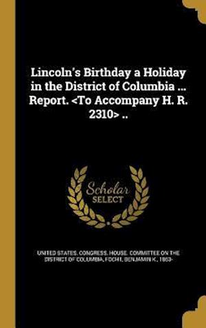 Bog, hardback Lincoln's Birthday a Holiday in the District of Columbia ... Report. ..