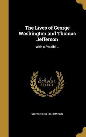 Bog, hardback The Lives of George Washington and Thomas Jefferson af Stephen 1789-1854 Simpson