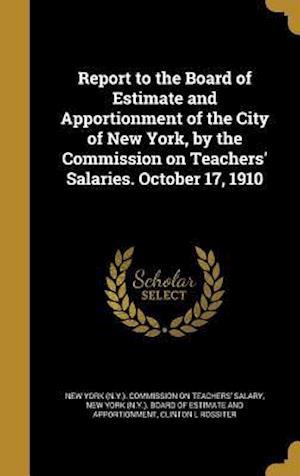 Bog, hardback Report to the Board of Estimate and Apportionment of the City of New York, by the Commission on Teachers' Salaries. October 17, 1910 af Clinton L. Rossiter
