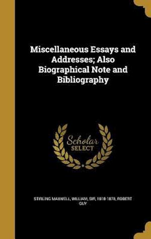 Bog, hardback Miscellaneous Essays and Addresses; Also Biographical Note and Bibliography af Robert Guy