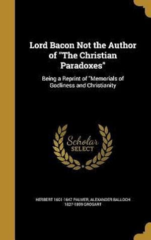 Bog, hardback Lord Bacon Not the Author of the Christian Paradoxes af Alexander Balloch 1827-1899 Grosart, Herbert 1601-1647 Palmer