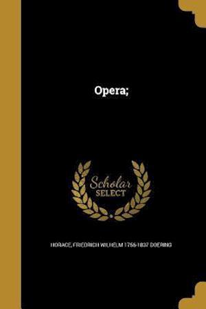 Opera; af Friedrich Wilhelm 1756-1837 Doering