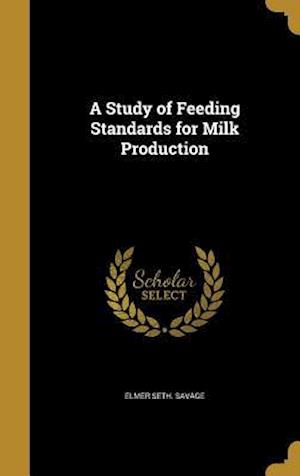Bog, hardback A Study of Feeding Standards for Milk Production af Elmer Seth Savage