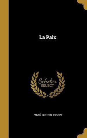 Bog, hardback La Paix af Andre 1876-1945 Tardieu