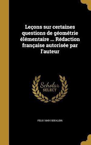 Bog, hardback Lecons Sur Certaines Questions de Geometrie Elementaire ... Redaction Francaise Autorisee Par L'Auteur af Felix 1849-1925 Klein