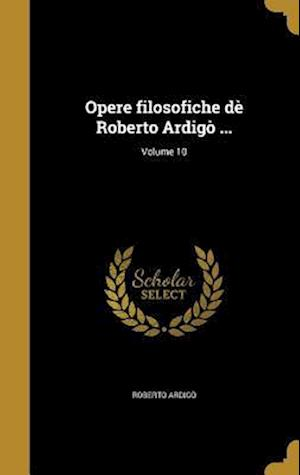 Bog, hardback Opere Filosofiche de Roberto Ardigo ...; Volume 10 af Roberto Ardigo