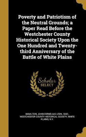 Bog, hardback Poverty and Patriotism of the Neutral Grounds; A Paper Read Before the Westchester County Historical Society Upon the One Hundred and Twenty-Third Ann