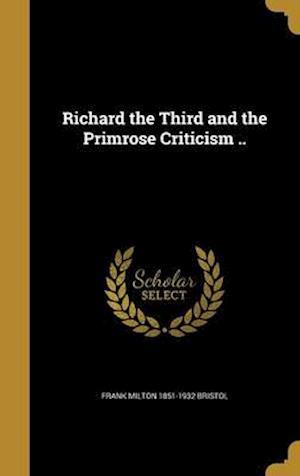 Bog, hardback Richard the Third and the Primrose Criticism .. af Frank Milton 1851-1932 Bristol