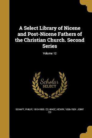 Bog, paperback A Select Library of Nicene and Post-Nicene Fathers of the Christian Church. Second Series; Volume 12