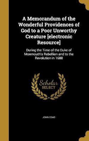 Bog, hardback A   Memorandum of the Wonderful Providences of God to a Poor Unworthy Creature [Electronic Resource] af John Coad