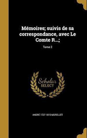 Bog, hardback Memoires; Suivis de Sa Correspondance, Avec Le Comte R...;; Tome 2 af Andre 1727-1819 Morellet