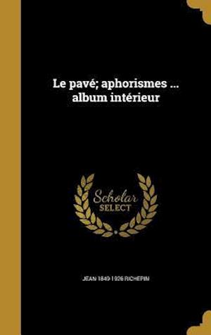 Le Pave; Aphorismes ... Album Interieur af Jean 1849-1926 Richepin