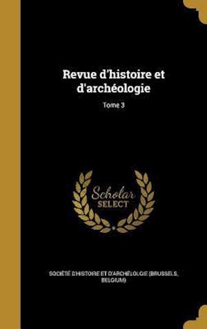 Bog, hardback Revue D'Histoire Et D'Archeologie; Tome 3