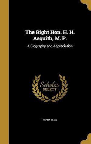 Bog, hardback The Right Hon. H. H. Asquith, M. P. af Frank Elias
