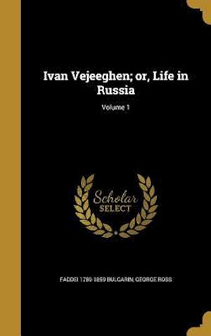 Ivan Vejeeghen; Or, Life in Russia; Volume 1 af Faddei 1789-1859 Bulgarin, George Ross