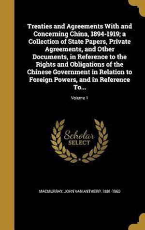 Bog, hardback Treaties and Agreements with and Concerning China, 1894-1919; A Collection of State Papers, Private Agreements, and Other Documents, in Reference to t