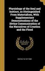 Physiology of the Soul and Instinct, as Distinguished from Materialism, with Supplementary Demonstrations of the Divine Communication of the Narrative af Martyn 1794-1877 Paine